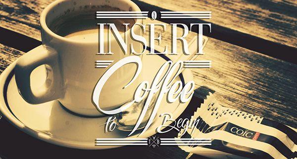 Insert Coffee to begin by TypeBoy AndreiGrigoriu, via Behance www.typrboy.com