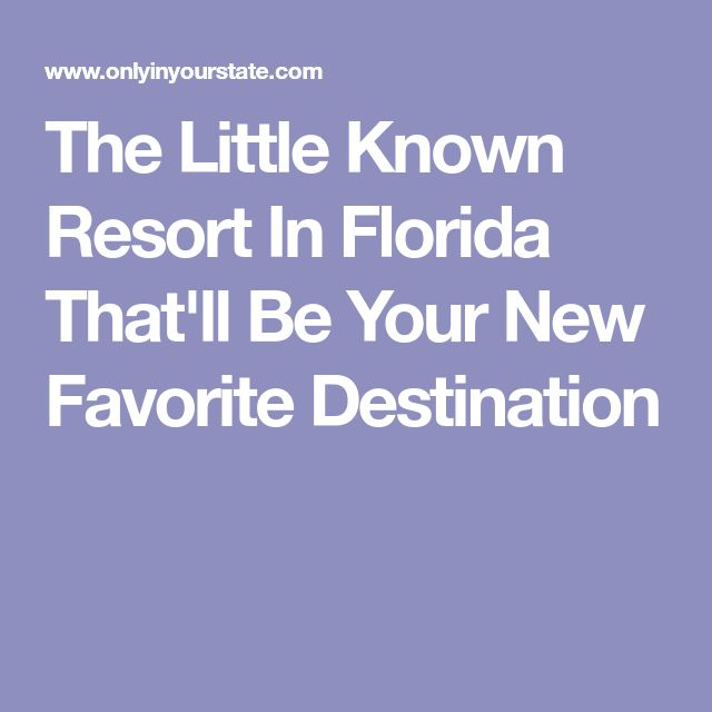 The Little Known Resort In Florida That'll Be Your New Favorite Destination
