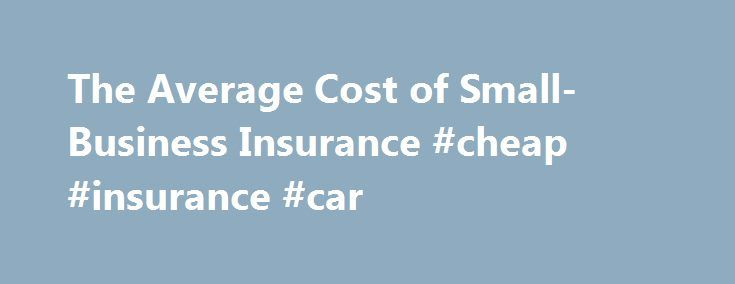 The Average Cost of Small-Business Insurance #cheap #insurance #car http://insurances.nef2.com/the-average-cost-of-small-business-insurance-cheap-insurance-car/  #small business insurance # Comments Please enable JavaScript to view the comments powered by Disqus. Photo Credit LuminaStock/iStock/Getty Images You May Also Like Small business insurance can cost between $150 to $1,000 per person per month depending on the type of insurance and the amount. No matter what line of work you are in…