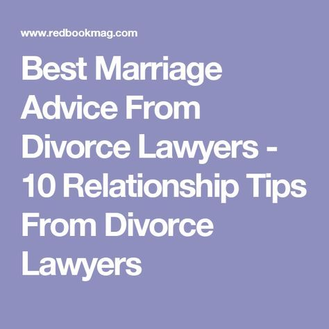Best Marriage Advice From Divorce Lawyers - 10 Relationship Tips From Divorce Lawyers