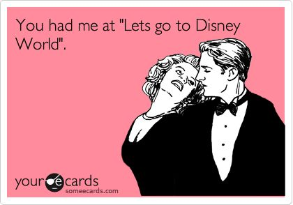 Funny Flirting Ecard: You had me at 'Lets go to Disney World'.