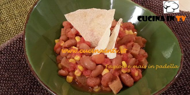 Fagioli e mais in padella ricetta Cotto e Mangiato | Cucina in tv