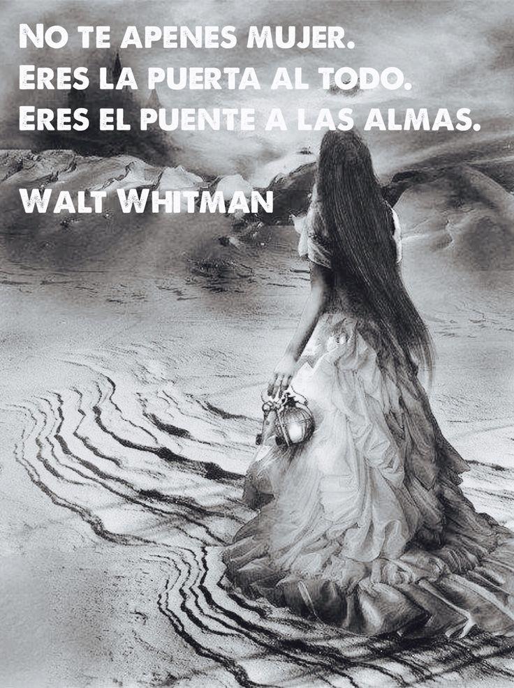 """〽️""""No te apenes mujer. Eres la puerta al todo. Eres el puente a las almas"""" Walt Whitman"""