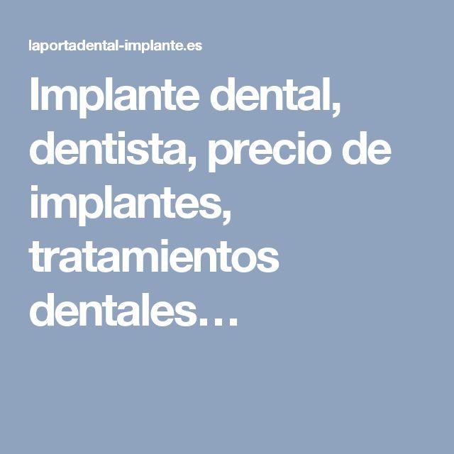 Implante dental, dentista, precio de implantes, tratamientos dentales…