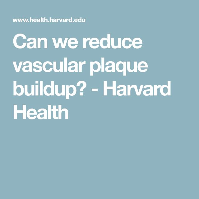 Can we reduce vascular plaque buildup? - Harvard Health