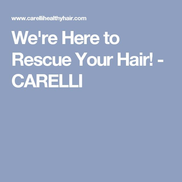 We're Here to Rescue Your Hair! - CARELLI