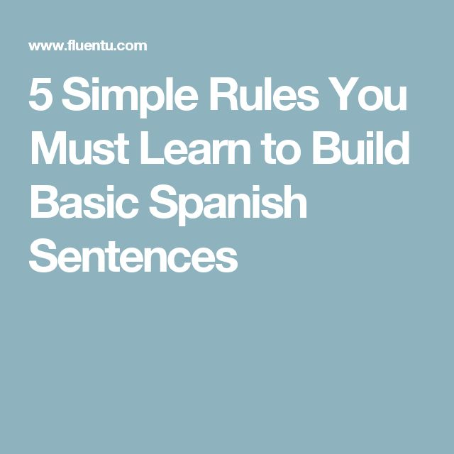 5 Simple Rules You Must Learn to Build Basic Spanish Sentences