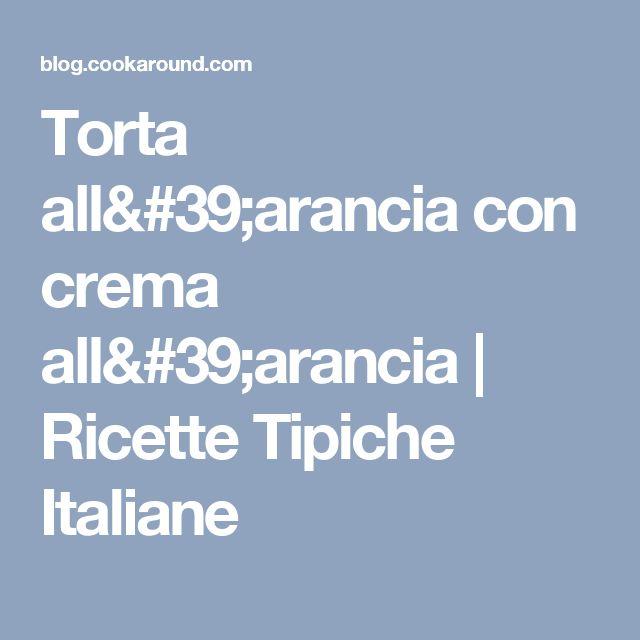 Torta all'arancia con crema all'arancia | Ricette Tipiche Italiane