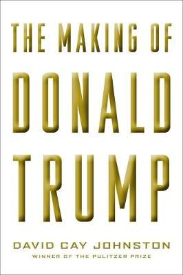 The Making Of Donald Trump by David Cay Johnston | Waterstones