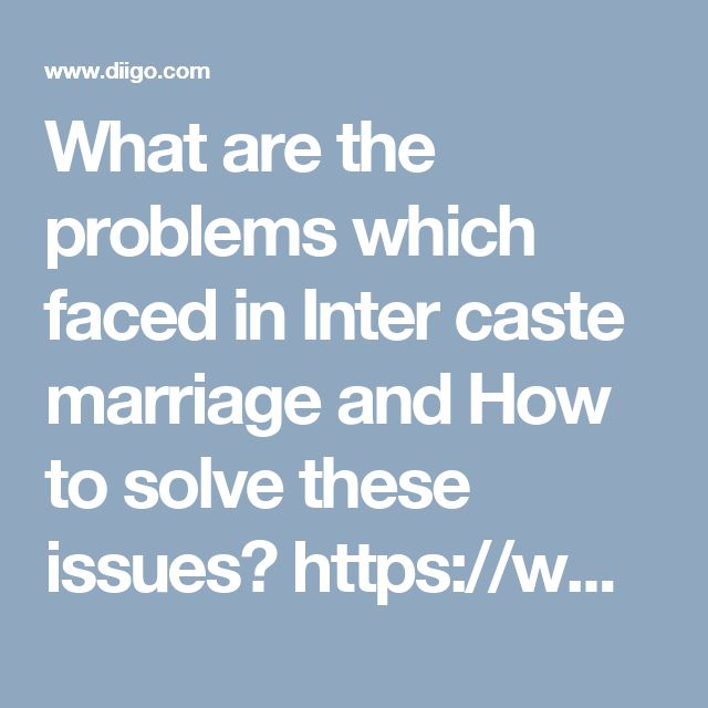 What are the problems which faced in Inter caste marriage and How to solve these issues? https://www.diigo.com/annotated/c2ca1b4fa365dee83e3b592c699c8908