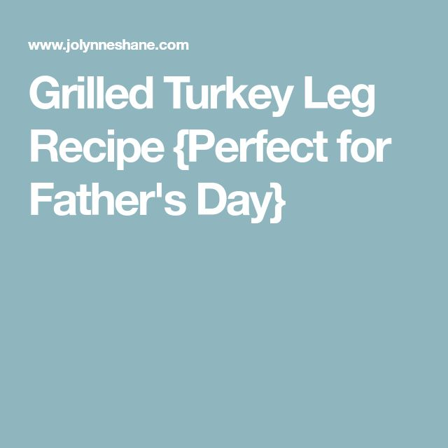 Grilled Turkey Leg Recipe {Perfect for Father's Day}