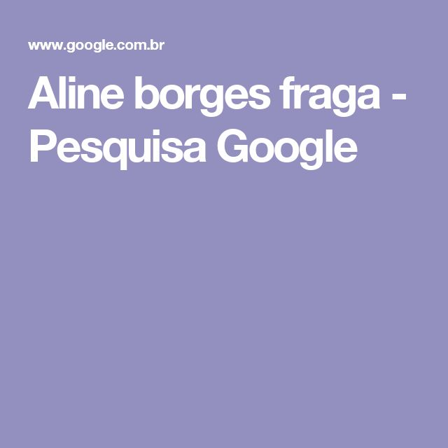 Aline borges fraga - Pesquisa Google