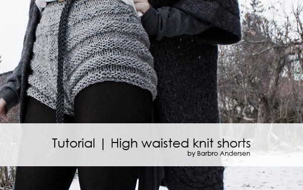 Tutorial - High-waisted knit shorts by Barbro Andersen