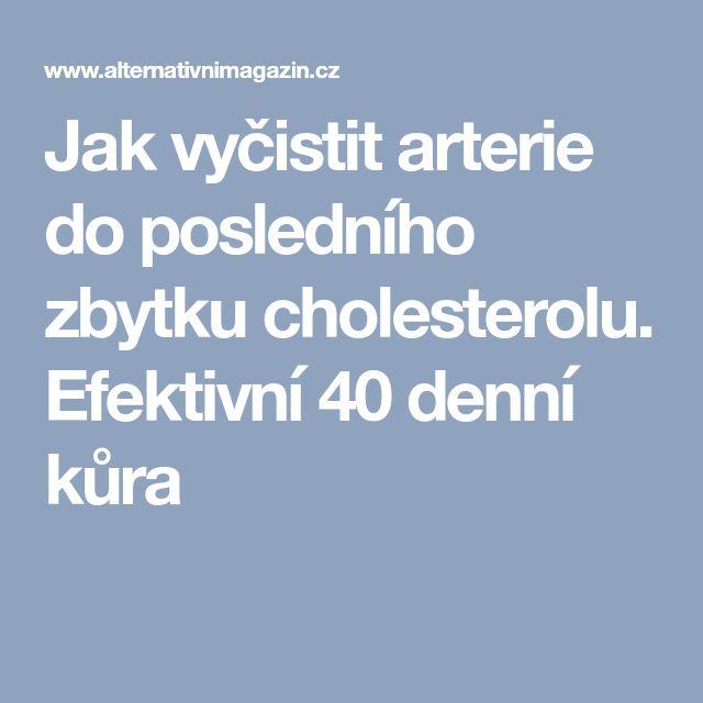 Jak vyčistit arterie do posledního zbytku cholesterolu. Efektivní 40 denní kůra