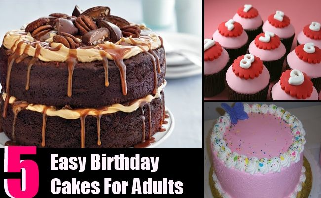 5 Easy Birthday Cakes For Adults