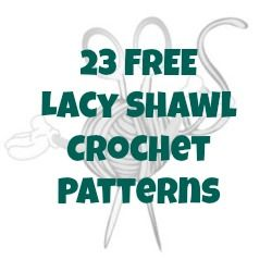 23 FREE Lacy Shawl Crochet Patterns!