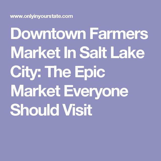 Downtown Farmers Market In Salt Lake City: The Epic Market Everyone Should Visit