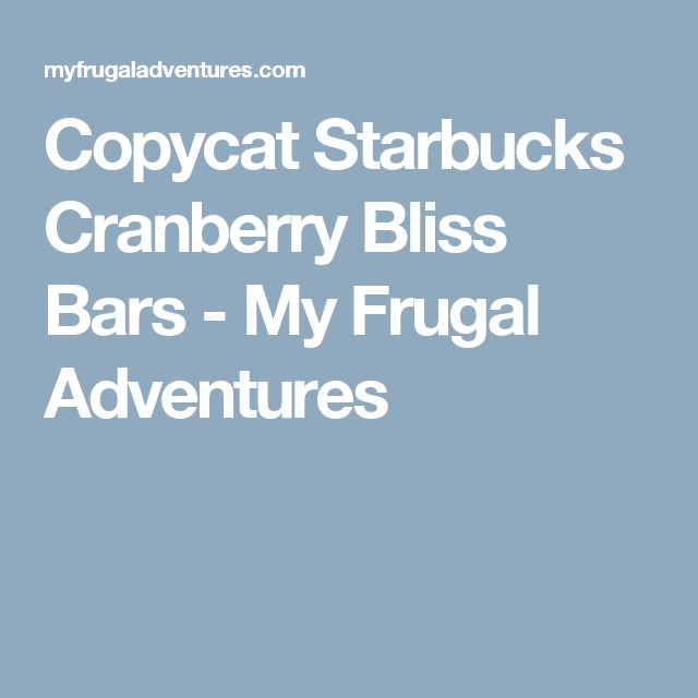 Copycat Starbucks Cranberry Bliss Bars - My Frugal Adventures