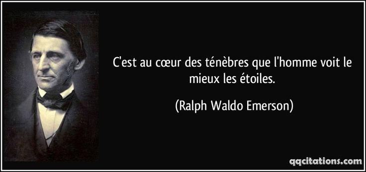 C'est au cœur des ténèbres que l'homme voit le mieux les étoiles. - Ralph Waldo Emerson