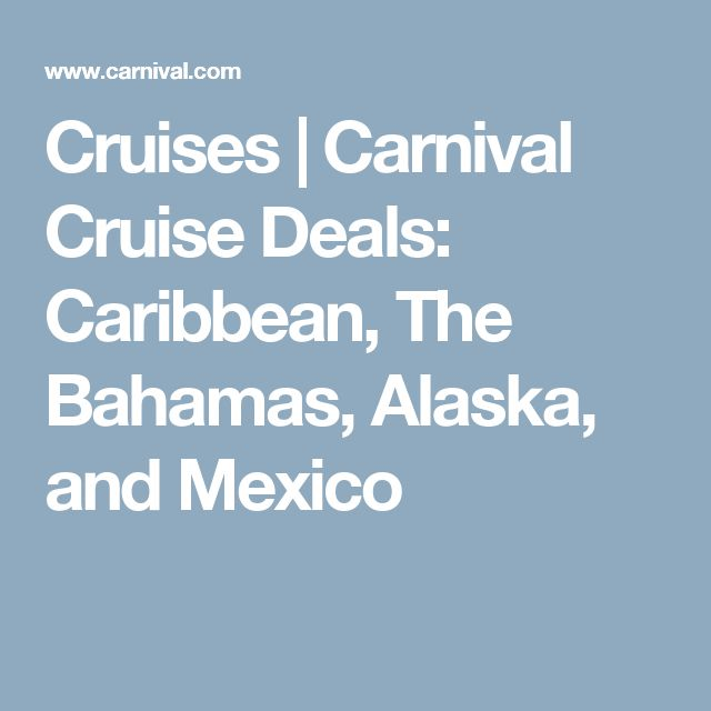 Cruises | Carnival Cruise Deals: Caribbean, The Bahamas, Alaska, and Mexico