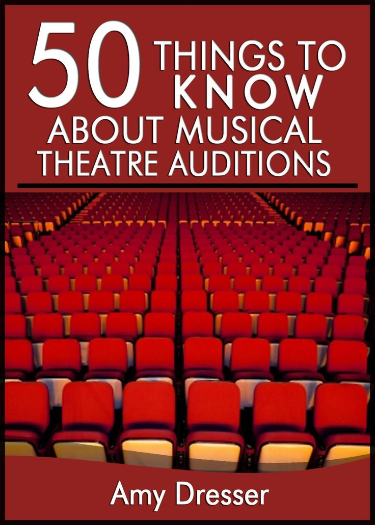50 Things to Know About Musical Theatre Auditions: How To Stand Out and Get the Part