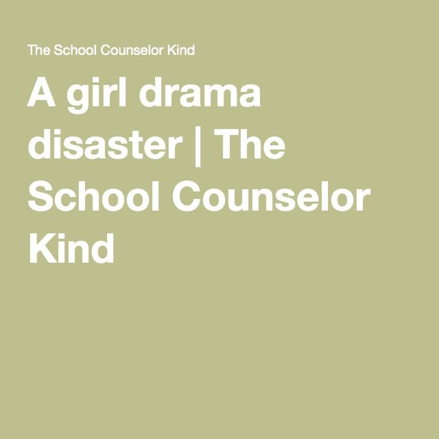 A girl drama disaster | The School Counselor Kind