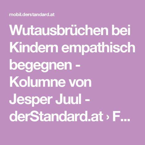 Wutausbrüchen bei Kindern empathisch begegnen - Kolumne von Jesper Juul - derStandard.at › Familie