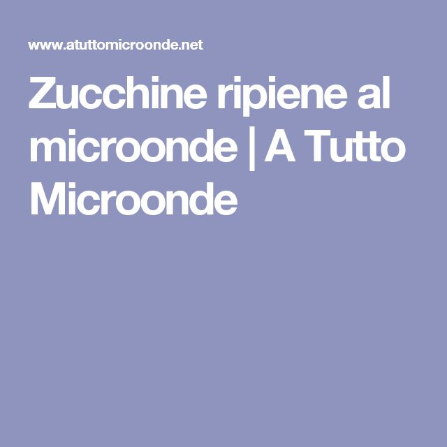 Zucchine ripiene al microonde | A Tutto Microonde
