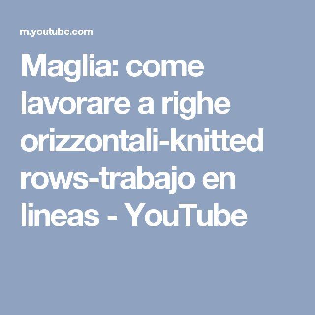 Maglia: come lavorare a righe orizzontali-knitted rows-trabajo en lineas - YouTube
