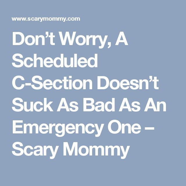 Don't Worry, A Scheduled C-Section Doesn't Suck As Bad As An Emergency One – Scary Mommy