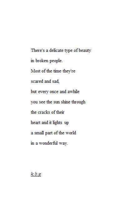 There's a delicate type of beauty in broken people....