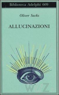 Allucinazioni di Oliver Sacks - Adelphi - in libreria dall'11 settembre - http://www.wuz.it/libro/Allucinazioni/Sacks-Oliver/9788845928093.html