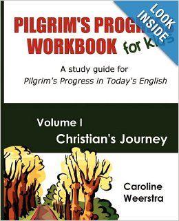 Pilgrim's Progress Workbook for Kids: Christian's Journey: A study guide for Pilgrim's Progress in Today's English: Caroline Weerstra: 97809...