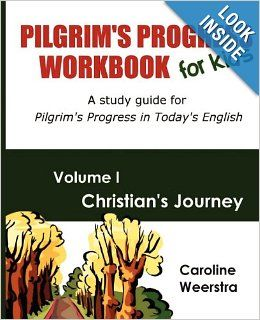 Pilgrim's Progress Workbook for Kids: Christian's Journey: A study guide for Pilgrim's Progress in Today's English: Caroline Weerstra: 97809...