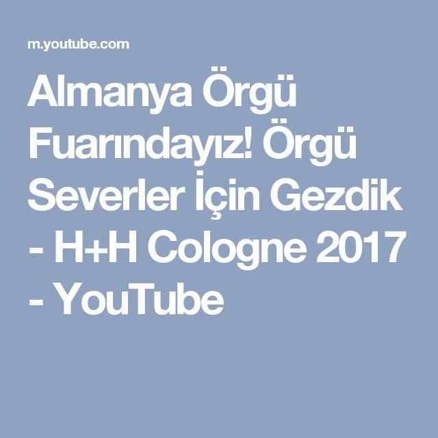 Almanya Örgü Fuarındayız! Örgü Severler İçin Gezdik - H+H Cologne 2017 - YouTube