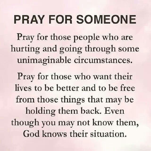 """Regardless of your feelings towards others....PRAY for them! That's what GOD wants of you!"" Try praying for someone you've never met."