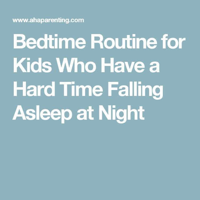 Bedtime Routine for Kids Who Have a Hard Time Falling Asleep at Night