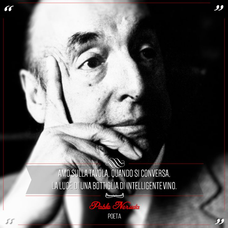 """""""I like to see on the table, when we speaking, the light of an intelligent wine bottle"""". Pablo Neruda, was a poet and diplomat, described by Gabriel García Márquez as """"the greatest poet of the twentieth century in any language"""". @marchesimazzei #marchesimazzei #fonterutoli #wine #tuscany #winequotes"""