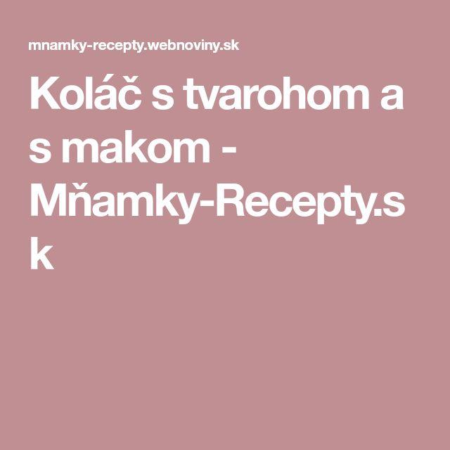 Koláč s tvarohom a s makom - Mňamky-Recepty.sk