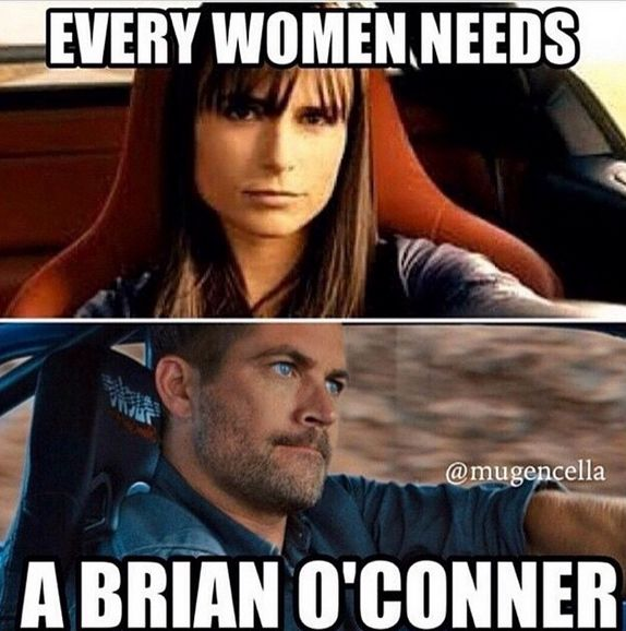 Definitely true, I really need a brian o'conner, love paul walker so mush I will never forget you