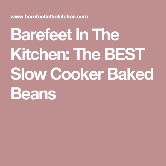 Barefeet In The Kitchen: The BEST Slow Cooker Baked Beans