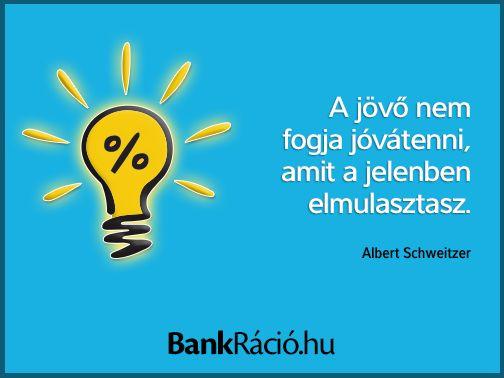 A jövő nem fogja jóvátenni, amit a jelenben elmulasztasz. - Albert Schweitzer, www.bankracio.hu idézet