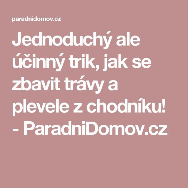 Jednoduchý ale účinný trik, jak se zbavit trávy a plevele z chodníku! - ParadniDomov.cz