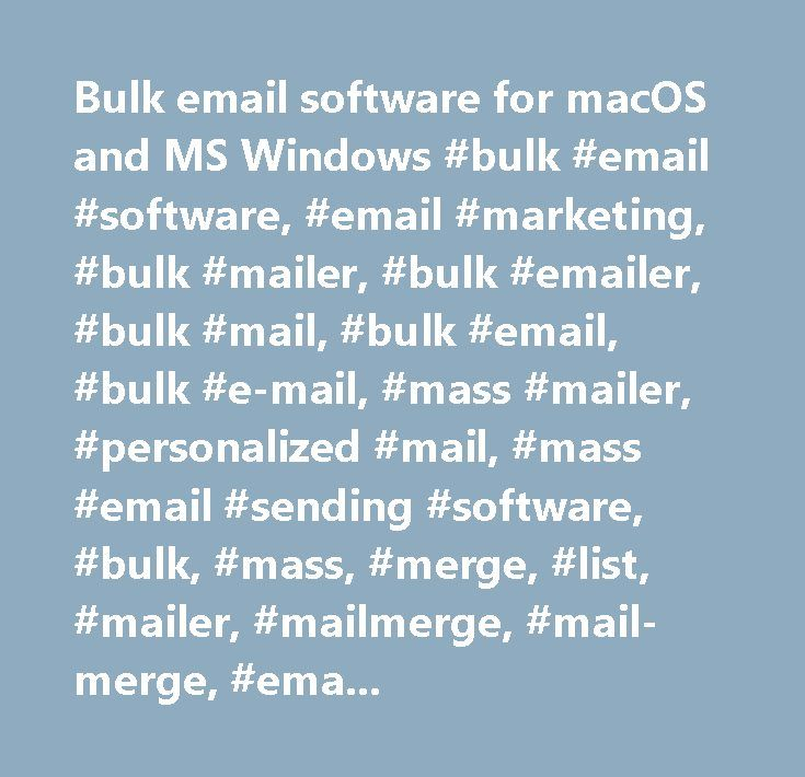 Bulk email software for macOS and MS Windows #bulk #email #software, #email #marketing, #bulk #mailer, #bulk #emailer, #bulk #mail, #bulk #email, #bulk #e-mail, #mass #mailer, #personalized #mail, #mass #email #sending #software, #bulk, #mass, #merge, #list, #mailer, #mailmerge, #mail-merge, #email, #mail, #e-mail, #emailer, #mail #sender, #mac, #apple, #macintosh, #macos, #windows…
