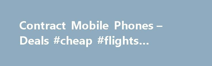 Contract Mobile Phones – Deals #cheap #flights #australia http://cheap.remmont.com/contract-mobile-phones-deals-cheap-flights-australia/  #cheap mobile contracts # Pay Monthly mobile phones Pay Monthly mobile phones – no upfront costs and free delivery The legal stuff The prices shown require you to use eBilling. For monthly price with paper bill add £1.50. Credit check payment by Direct Debit required. Prices shown are based on a 24 month Consumer Credit…
