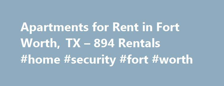 Apartments for Rent in Fort Worth, TX – 894 Rentals #home #security #fort #worth http://corpus-christi.remmont.com/apartments-for-rent-in-fort-worth-tx-894-rentals-home-security-fort-worth/  # Apartments for rent in Fort Worth, TX Fort Worth, TX Apartments in Fort Worth Texas give you a great chance to experience the wonderful culture, style and fun of the Dallas/Fort Worth metroplex. Whether you are looking for downtown Fort Worth apartments, rent houses in Fort Worth or Fort Worth rental…