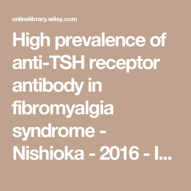 High prevalence of anti-TSH receptor antibody in fibromyalgia syndrome - Nishioka - 2016 - International Journal of Rheumatic Diseases - Wiley Online Library