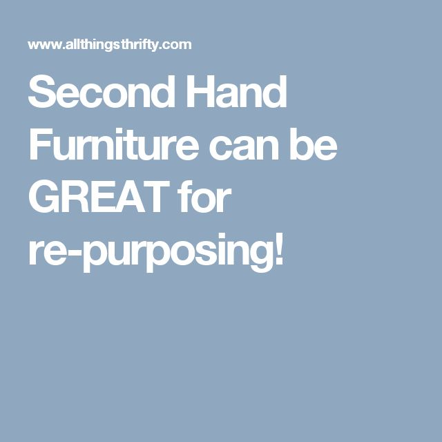 Second Hand Furniture can be GREAT for re-purposing!