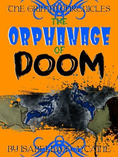 The Orphanage of Doom (The Grimm Chronicles, Book 4) by Ken Brosky, http://www.amazon.com/dp/B009OLVLNG/ref=cm_sw_r_pi_dp_RAWesb1R6G6Y9