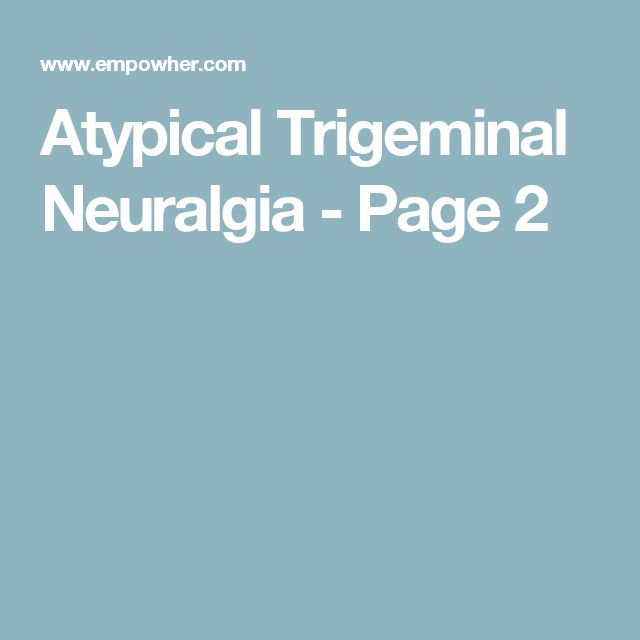 Atypical Trigeminal Neuralgia - Page 2
